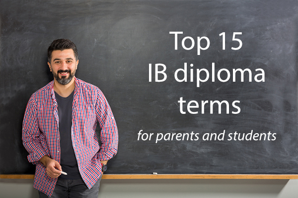 Parents, these 15 terms are some of the most important in the IB Diploma Programme